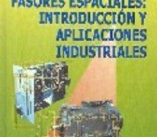 leer TEORIA DE LOS FASORES ESPACIALES: INTRODUCCION Y APLICACIONES IND USTRIALES gratis online