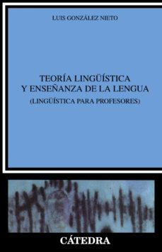 leer TEORIA LINGUISTICA Y ENSEÑANZA DE LA LENGUA: LINGUISTICA PARA PRO FESORES gratis online