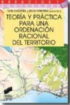 leer TEORIA Y PRACTICA PARA UNA ORDENACION RACIONAL DEL TERRITORIO gratis online