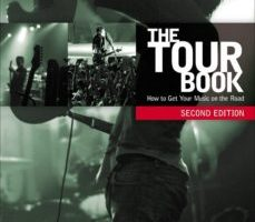 leer THE TOUR BOOK: HOW TO GET YOUR MUSIC ON THE ROAD gratis online