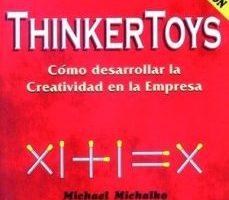 leer THINKERTOYS: COMO DESARROLLAR LA CREATIVIDAD EN LA EMPRESA (2ª ED .) gratis online