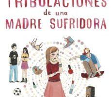 leer TODAS LAS TRIBULACIONES DE UNA MADRE SUFRIDORA gratis online