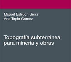 leer TOPOGRAFIA SUBTERRANEA PARA MINERIA Y OBRAS gratis online