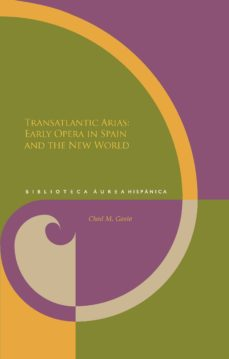 leer TRANSATLANTIC ARIAS: EARLY OPERA IN SPAIN AND THE NEW WORLD gratis online