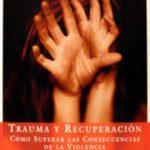 leer TRAUMA Y RECUPERACION: COMO SUPERAR LAS CONSECUENCIAS DE LA VIOLE NCIA gratis online