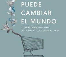leer TU CONSUMO PUEDE CAMBIAR EL MUNDO: EL PODER DE TUS ELECCIONES RESPONSABLES