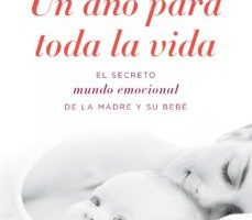 leer UN AÑO PARA TODA LA VIDA: EL SECRETO MUNDO EMOCIONAL DE LA MADRE Y SU BEBE gratis online