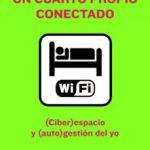 leer UN CUARTO PROPIO CONECTADO: ESPACIO Y GESTION DEL YO gratis online