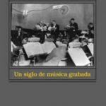 leer UN SIGLO DE MUSICA GRABADA: ESCUCHAR LA HISTORIA DE LA MUSICA gratis online