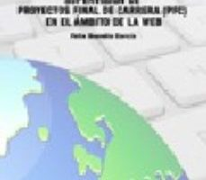 leer UNA GUIA PARA LA REALIZACION Y SUPERVISION DE PROYECTOS FINAL DE CARRERA  EN EL AMBITO DE LA WEB. gratis online