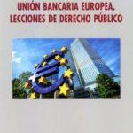leer UNION BANCARIA EUROPEA: LECCIONES DE DERECHO PUBLICO gratis online