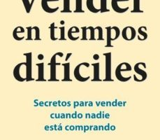 leer VENDER EN TIEMPOS DIFICILES: SECRETOS PARA VENDER CUANDO NADIE ES TA COMPRANDO gratis online