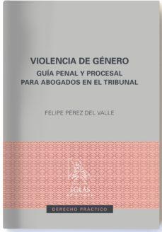 leer VIOLENCIA DE GENERO: GUIA PENAL Y PROCESAL PARA ABOGADOS EN EL TRIBUNAL gratis online