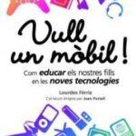 leer VULL UN MOBIL: COM EDUCAR ELS NOSTRES FILLS EN LES NOVES TECNOLOG IES gratis online